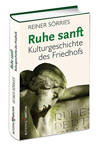 Ruhe sanft: Kulturgeschichte des Friedhofs