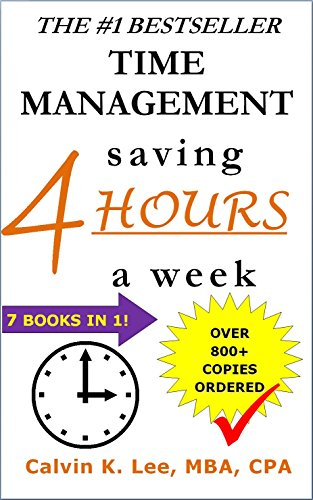 TIME MANAGEMENT: saving 4 HOURS a week (Increase Productivity, Time Management Skills, Time Management Tips, What is Time Management, Time Management Techniques Book 2) by [Lee, Calvin K.]