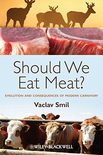Should We Eat Meat?: Evolution and Consequences of Modern Carnivory by Vaclav Smil