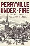 Perryville Under Fire: The Aftermath of Kentucky's Largest Civil War Battle (Civil War Series)