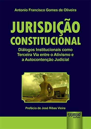 Jurisdição Constitucional. Diálogos Institucionais Como Terceira Via Entre o Ativismo e a Autocontenção Judicial