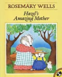 Hazel's Amazing Mother, Rosemary Wells and R. Wells, 0833547372