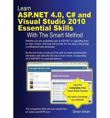 Learn ASP.NET 4.0, C# and Visual Studio 2010 Essential Skills with The Smart Method: Courseware Tutorial for Self-instruction to Beginner and Intermediate Level (Paperback) - Common PDF