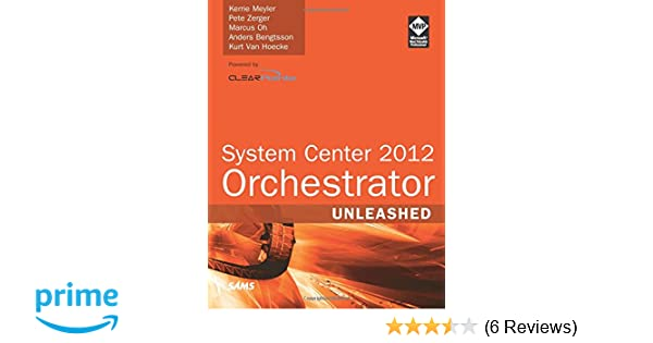 System Center 2012 Orchestrator Unleashed: Kerrie Meyler