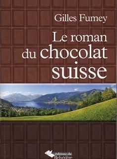 Le roman du chocolat suisse, Fumey, Gilles