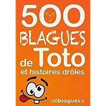 500 blagues de Toto et histoires drôles: Un moment de pure rigolade ! (100blagues.fr t. 8) (French Edition)
