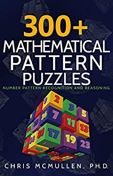 300+ Mathematical Pattern Puzzles: Number Pattern Recognition & Reasoning (Improve Your Math Fluency) by [McMullen, Chris]