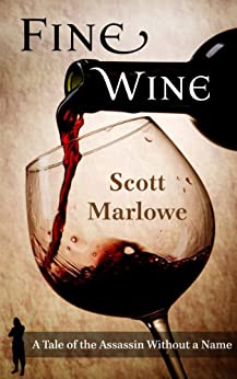 Fine Wine (A Tale of the Assassin Without a Name #1) by [Marlowe, Scott]