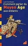 Comment parler du Moyen Âge aux enfants par Bacquart