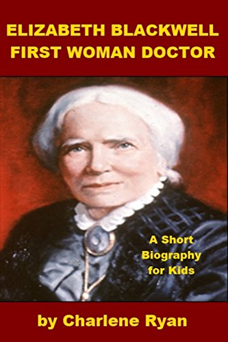 Elizabeth Blackwell, First Woman Doctor: A Short Biography for Kids