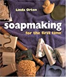 Soapmaking for the First Time by Linda Orton (28-Mar-2005) Hardcover