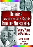 Bringing Lesbian and Gay Rights into the Mainstrem, Steve Endean and Vicki L. Eaklor, 1560235268