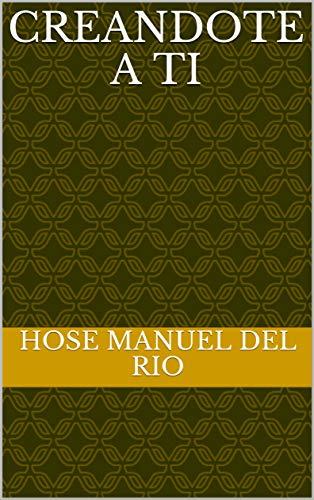Creandote a ti (Spanish Edition) by [Del rio, Hose manuel]