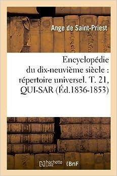 Encyclopedie Du Dix-Neuvieme Siecle: Repertoire Universel. T. 21, Qui-Sar (Ed.1836-1853) (Generalites)