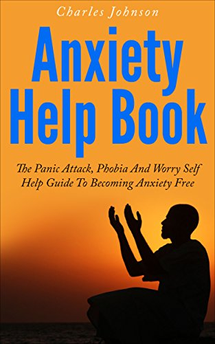 Anxiety Help Book: The Panic Attack, Phobia And Worry Self Help Guide To  Becoming Anxiety Free (Anxiety Relief, Anxiety And Depression, Anxiety  Cure,