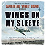 Wings on My Sleeve: The World's Greatest Test Pilot Tells His Story | Eric 'Winkle' Brown