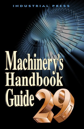 - Machinery's Handbook 29th Edition Guide (MACHINERY'S HANDBOOK GUIDE TO THE USE OF TABLES AND FORMULAS)