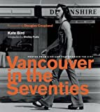 img - for Vancouver in the Seventies: Photos from a Decade that Changed the City book / textbook / text book