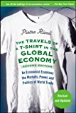 The Travels of a T-Shirt in the Global Economy: An Economist Examines the Markets, Power, and Politics of World Trade, Pietra Rivoli, 0470287160