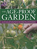 The Age-Proof Garden: 101 practical ideas and projects for stress-free, low-maintenance senior gardening, shown step by step in more than 500 photographs