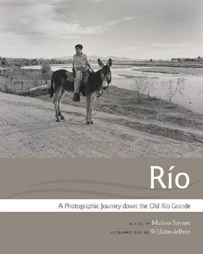 Río: A Photographic Journey down the Old Río Grande (Querencias Series)