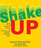 Shake-Up : Moving Beyond Therapeutic Impasses by de-Constructing Rigidified Professional Roles, Ellenwood, Audrey and Brok, Lars, 0615608930