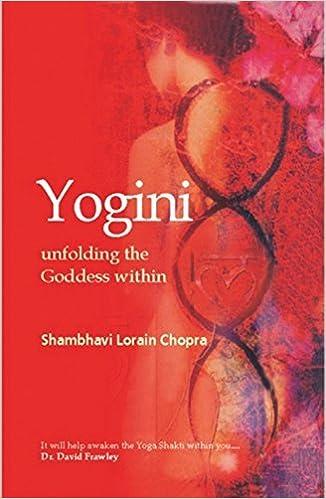 Yogini: Unfolding the Goddess Within by Shambhavi Chopra ...