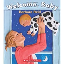 Welcome. Baby by Reid. Barbara Published by Scholastic Canada (2013) Board book