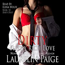 Dirty Filthy Rich Love: Dirty Duet, Book 2 Audiobook by Laurelin Paige Narrated by Elena Wolfe