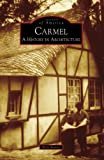 Carmel: A History in Architecture (CA) (Images of America)