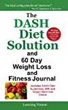 The Dash Diet Solution and 60 Day Weight Loss and Fitness Journal, Learning Visions, 1936583283