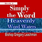 Heavenly Word Waters: Simply the Word, Book 3 | Bishop Gregory Leachman