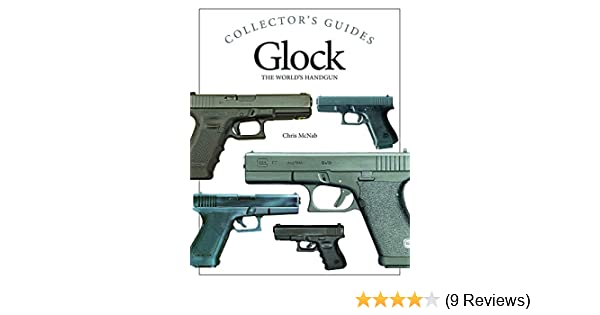 Glock The World S Handgun Collector S Guides Chris Mcnab