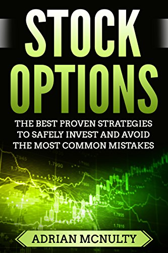 Stock Options: The Best Proven Strategies To Safely Invest And Avoid The Most Common Mistakes (Stock Options, Stock Options Trading, Stock Options - Commons Market Hours