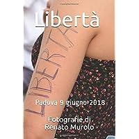 Libertà - Padova 9 giugno 2018: Fotografie di Renato Murolo