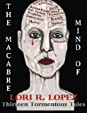 The Macabre Mind of Lori R. Lopez, Lori Lopez, 148107976X