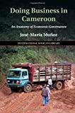 Doing Business in Cameroon: An Anatomy of Economic Governance (The International African Library)