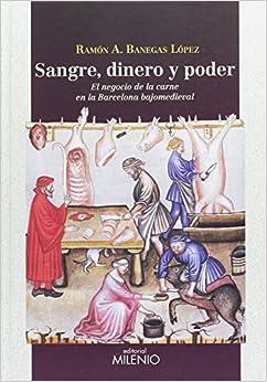 Sangre, Dinero Y Poder: El Negocio De La Carne En La Barcelona Bajomedieval por Ramon Agustín Banegas López epub