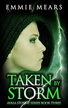 Taken By Storm (Ayala Storme Book 3) by [Mears, Emmie]