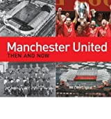 [MANCHESTER UNITED THEN AND NOW] by (Author)Heatley, Michael F. on Oct-03-11