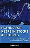 Playing for Keeps in Stocks & Futures: Three Top Trading Strategies That Consistently Beat the Markets offers