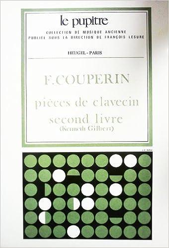 Francois Couperin Pieces De Clavecin Second Livre Le