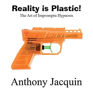 Reality Is Plastic: The Art of Impromptu Hypnosis Audiobook