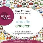 Ich und die anderen: Als Selbst-Entwickler zu gelingenden Beziehungen   Jens Corssen,Christiane Tramitz