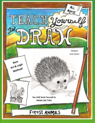 Teach Yourself to Draw - Forest Animals: For Artists and Animal Lovers of All Ages (Teach Yourself to Draw - Series 2) (Volume 3) (How To Clean Animals)