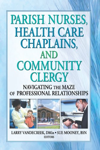 Parish Nurses, Health Care Chaplains, and Community Clergy: Navigating the Maze of Professional Relationships Pdf