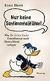 Nur keine Sentimentalitäten!: Wie Dr. Erika Fuchs Entenhausen nach Deutschland verlegte