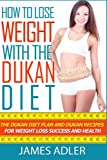 img - for How To Lose Weight With The Dukan Diet: The Dukan Diet Plan And Dukan Recipes For Weight Loss and Health (he Dukan Diet, Weight Loss, Dukan Recipes Book) (Volume 1) book / textbook / text book
