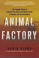 Animal Factory: The Looming Threat of Industrial Pig, Dairy, and Poultry Farms to Humans and the Environment by David Kirby (2011-03-15)