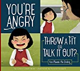 good by choice - You're Angry: Throw a Fit or Talk it Out? (Making Good Choices)